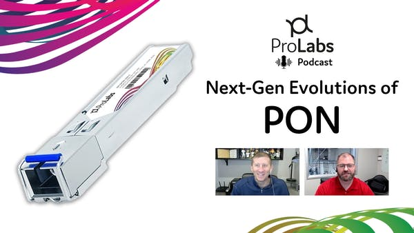 Next-Generation Evolutions of PON - ProLabs Podcast #3