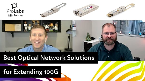 Best Optical Network Solutions for Extending 100G - ProLabs Podcast #4